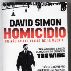Libros de segunda mano: HOMICIDIO. DAVID SIMON, UN AÑO EN LAS CALLE DE LA MUERTE, POR EL CREADOR DE THE WIRE. Lote 163582374