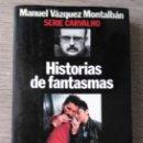 Libros de segunda mano: HISTORIAS DE FANTASMAS ** MANUEL VÁZQUEZ MONTALBÁN. Lote 164697814