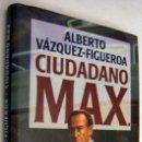 Libros de segunda mano: CIUDADANO MAX - ALBERTO VAZQUEZ-FIGUEROA. Lote 165084202