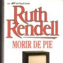 Libros de segunda mano: MORIR DE PIE. RUTH RENDELL. ED, PLAZA Y JANES. 1ª ED. 1996. 18 X 11 CMT. 317 PÁGS.. Lote 165087410