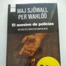Libros de segunda mano: EL ASESINO DE POLICÍAS/MAJ SJÖWALL. Lote 165738426