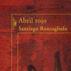 Libros de segunda mano: ABRIL ROJO.SANTIAGO RONCAGLIOLO. NUEVO. Lote 166131306