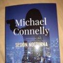 Libros de segunda mano: MICHAEL CONNELY SESION NOCTURNA ADN ALIANZA NOVELA NEGRA NUEVO SIN USO. Lote 166467634
