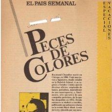 Libros de segunda mano: RAIMOND CHANDLER. PECES DE COLORES. EDICIÓN VERANO 1981 DEL PAIS SEMANAL.. Lote 166664038