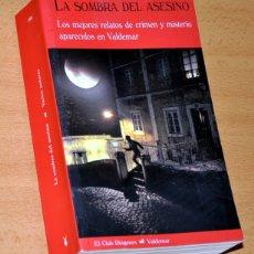 Libros de segunda mano: LA SOMBRA DEL ASESINO - LOS MEJORES RELATOS DE CRIMEN Y MISTERIOS APARECIDO EN VALDEMAR - AÑO 2009. Lote 167518584