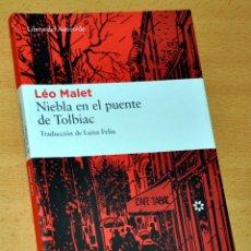 Libros de segunda mano: NIEBLA EN EL PUENTE DE TOLBIAC - DE LÉO MALET - EDITORIAL LIBROS DEL ASTEROIDE - 1ª EDICIÓN - 2008. Lote 169010184