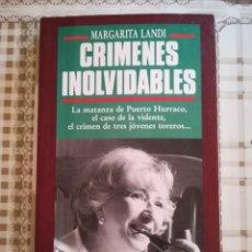 Libros de segunda mano: CRÍMENES INOLVIDABLES - MARGARITA LANDI - 1ª EDICIÓN ABRIL DE 1991. Lote 169684936