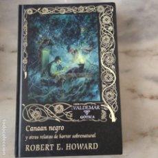 Libros de segunda mano: CANAAN NEGRO ROBERT E. HOWARD VALDEMAR 76 GÓTICA. Lote 171242663
