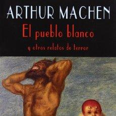 Libros de segunda mano: EL PUEBLO BLANCO - ARTHUR MACHEN - VALDEMAR - 2004. Lote 171261240