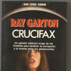 Libros de segunda mano: RAY GARTON / CRUCIFAX / MARTINEZ ROCA 1990 COLECCIÓN GRAN SUPER TERROR. Lote 171434172