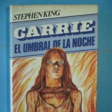 Libros de segunda mano: CARRIE, EL UMBRAL DE LA NOCHE - STEPHEN KING - MUNDO ACTUAL DE EDICIONES, 1982, 1ª EDIC (TAPA DURA). Lote 171525192