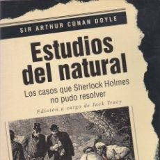 Libros de segunda mano: ESTUDIOS DEL NATURAL : LOS CASOS QUE SHERLOCK HOLMES NO PUDO RESOLVER / ARTHUR CONAN DOYLE. Lote 171614638
