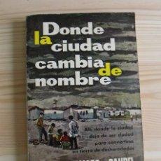Libros de segunda mano: LIBRO DONDE LA CIUDAD CAMBIA DE NOMBRE - FRANCISCO CANDEL - EDICIONES G.P. 1962. Lote 171777827