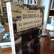 Libros de segunda mano: HORACIO QUIROGA. EL SINCOPE BLANCO Y OTROS CUENTOS DE HORROR. Lote 172151289