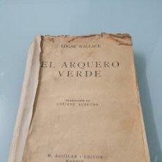 Libros de segunda mano: EL ARQUERO VERDE. EDGAR WALLACE. MADRID, 1932. ED. AGUILAR. Lote 172162047