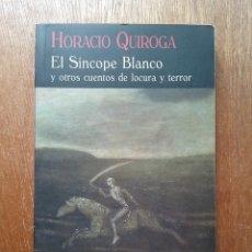 Libros de segunda mano: EL SINCOPE BLANCO Y OTROS CUENTOS DE LOCURA Y TERROR, HORACIO QUIROGA EL CLUB DIOGENES VALDEMAR 2017. Lote 172661875