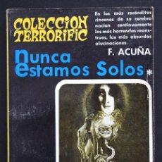 Libros de segunda mano: NUNCA ESTAMOS SOLOS - F. ACUÑA - COLECCION TERRORIFIC Nº 6 - EDICIONES SATURNO 1968. Lote 172669693