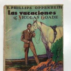 Libros de segunda mano: E. PHILLIPS OPPENHEIM. LAS VACACIONES DE NICOLÁS GOADE. 1950. Lote 174075105