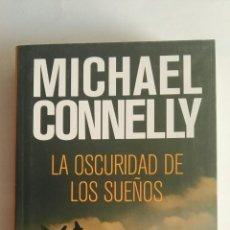 Libros de segunda mano: LA OSCURIDAD DE LOS SUEÑOS MICHAEL CONNELY. Lote 175962109