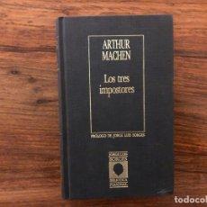 Libros de segunda mano: LOS TRES IMPOSTORES ARTHUR MACHEN . BIBLIOTECA PERSONAL BORGES. PRÓLOGO JORGE LUIS BORGES. Lote 176137058