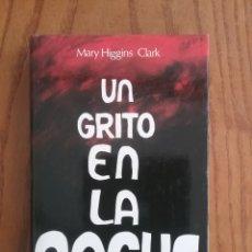 Libros de segunda mano: UN GRITO EN LA NOCHE, MARY HIGGINS CLARK. Lote 176226738