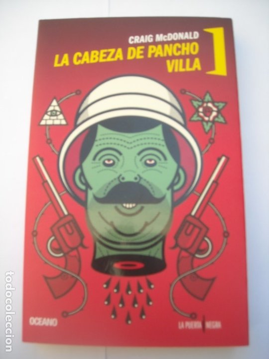 LA CABEZA DE PANCHO VILLA / GRAIG MCDONALD - OCEANO LA PUERTA NEGRA 2013 PRIMERA EDICIÓN (Libros de segunda mano (posteriores a 1936) - Literatura - Narrativa - Terror, Misterio y Policíaco)