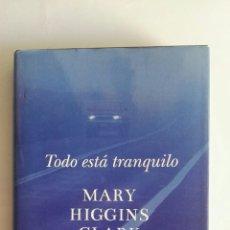 Libros de segunda mano: TODO ESTA TRANQUILO MARY HIGGINS CLARK. Lote 176829080