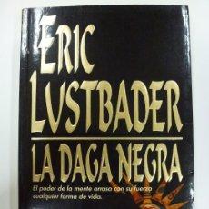 Libros de segunda mano: LA DAGA NEGRA. ERIC LUSTBADER. EDICIONES B. 1ª EDICIÓN 1993.. Lote 177270292