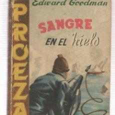 Libros de segunda mano: PROEZAS. Nº 14. SANGRE EN EL HIELO. EDWARD GOODMAN. ROLLAN.(ST/C27). Lote 179542120
