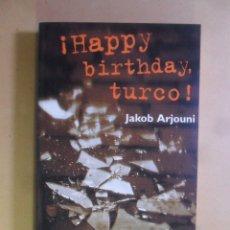 Libros de segunda mano: ¡HAPPY BIRTHDAY, TURCO! - JAKOB ARJOUNI - ED. B - 1997. Lote 180010603