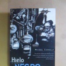 Libros de segunda mano: HIELO NEGRO - MICHAEL CONNELLY - ED. B - 1997. Lote 180010915