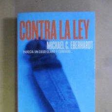 Libros de segunda mano: CONTRA LA LEY - MICHAEL C. EBERHARDT - PLANETA - 1997. Lote 180011506