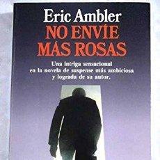 Libros de segunda mano: NO ENVÍES MÁS ROSAS. ERIC AMBLER. Lote 180333586