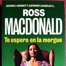 Libros de segunda mano: TE ESPERO EN LA MORGUE. ROSS MACDONALD. Lote 180842183