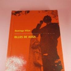 Libros de segunda mano: LIBRO-OLLOS DE AGUA-DOMINGO VILLAR-2009-EDITORIAL GALAXIA-GALLEGO-COMO NUEVO. Lote 181567572