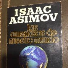 Libros de segunda mano: ISAAC ASIMOV. LAS AMENAZAS DE NUESTRO MUNDO.. Lote 182117128