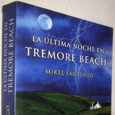 Libros de segunda mano: LA ULTIMA NOCHE EN TREMORE BEACH - MIKEL SANTIAGO. Lote 182518972