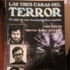 Libros de segunda mano: LAS TRES CARAS DEL TERROR. UN SIGLO DE CINE FANTATERRORIFICO ESPAÑOL, NASCHY, FRANCO, SERRADOR. Lote 182902161