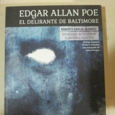 Libros de segunda mano: R. GARCIA-ALVAREZ, EDGAR ALLAN POE, EL DELIRANTE DE BALTIMORE, CON PROLOGO DE DAVID ROAS. Lote 182904327
