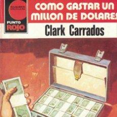 Libros de segunda mano: PUNTO ROJO Nº 1005 - COMO GASTAR UN MILLON DE DOLARES - CLARK CARRADOS. Lote 184034947