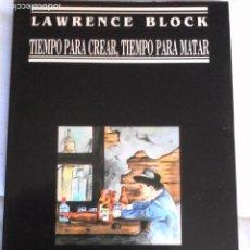 Livres d'occasion: LAWRENCE BLOCK: TIEMPO PARA CREAR, TIEMPO PARA MATAR.. Lote 186124513