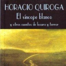 Libros de segunda mano: EL SÍNCOPE BLANCO Y OTROS CUENTOS DE LOCURA Y TERROR - HORACIO QUIROGA - VALDEMAR - 1999 - 194 PP. Lote 186308227