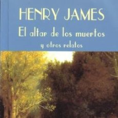 Libros de segunda mano: EL ALTAR DE LOS MUERTOS Y OTROS RELATOS - HENRY JAMES - VALDEMAR - 1999 - 236 PP. Lote 186312838