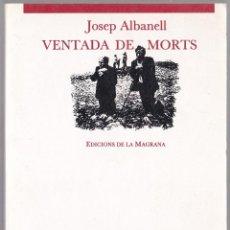 Libros de segunda mano: VENTADA DE MORTS - JOSEP DE ALBANELL - LA MAGRANA 1988 - CATALÀ. Lote 187734275