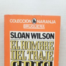 Libros de segunda mano: EL HOMBRE DEL TRAJE GRIS. SLOAN WILSON. BRUGUERA, COLECCIÓN NARANJA, PRIMERA EDICIÓN, 1980.. Lote 189463746
