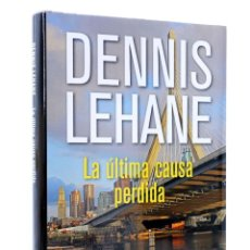 Libros de segunda mano: LA ÚLTIMA CAUSA PERDIDA (DENIS LEHANE) RBA, 2017. OFRT ANTES 19E. Lote 192383783