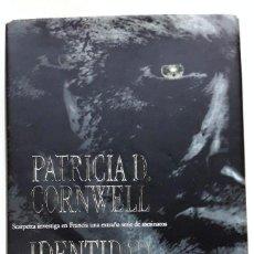 Libros de segunda mano: PATRICIA D. CORNWELL IDENTIDAD DESCONOCIDA *GASTOS DE ENVÍO 9 EUROS*. Lote 192715571