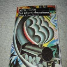 Libros de segunda mano: NO AHORA SINO AHORA. FISHER, M. F. K. MADRID. 1993. ANAYA. Lote 193396768