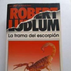 Libros de segunda mano: LA TRAMA DEL ESCORPIÓN/ROBERT LUDLUM. Lote 194223567