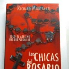 Libros de segunda mano: LAS CHICAS DEL ROSARIO/RICHARD MONTANARI. Lote 194228275